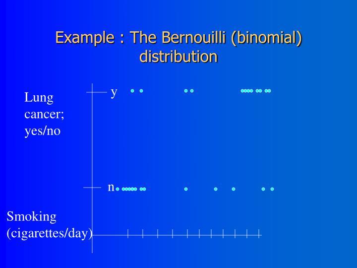 Example : The Bernouilli (binomial) distribution