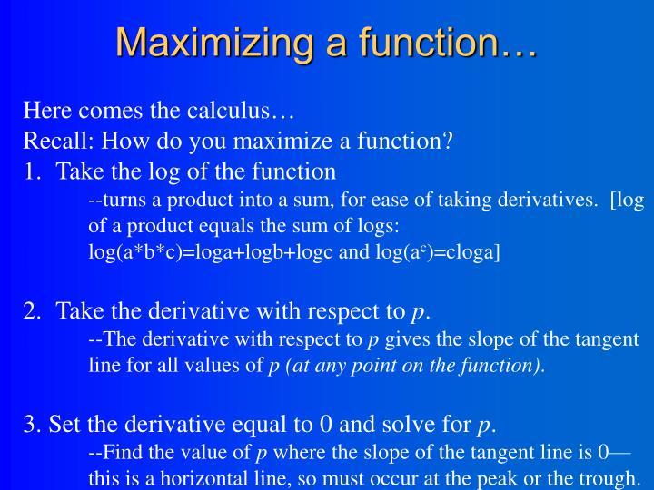 Maximizing a function…