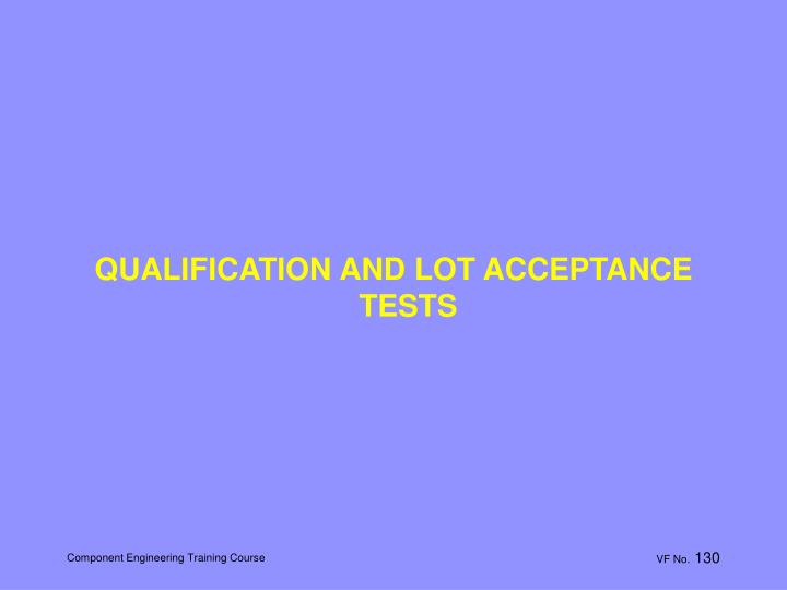 QUALIFICATION AND LOT ACCEPTANCE TESTS