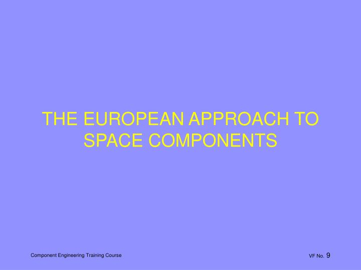THE EUROPEAN APPROACH TO SPACE COMPONENTS