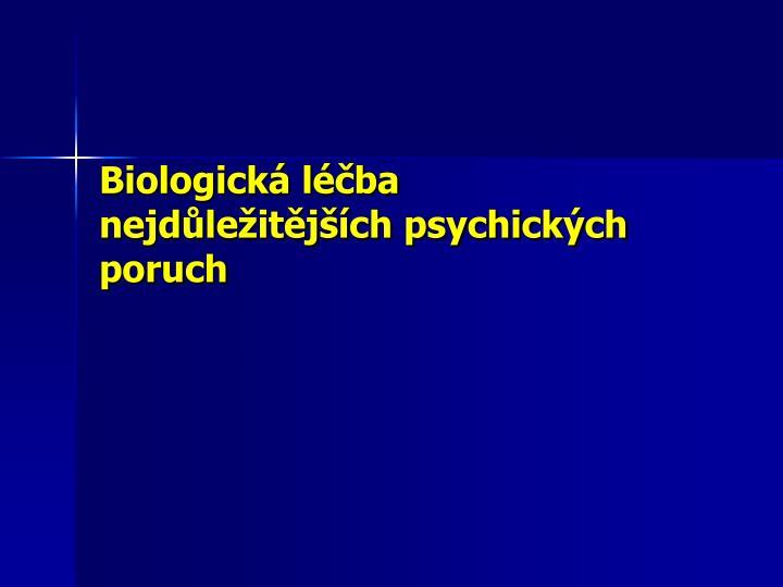 Biologická léčba nejdůležitějších psychických poruch
