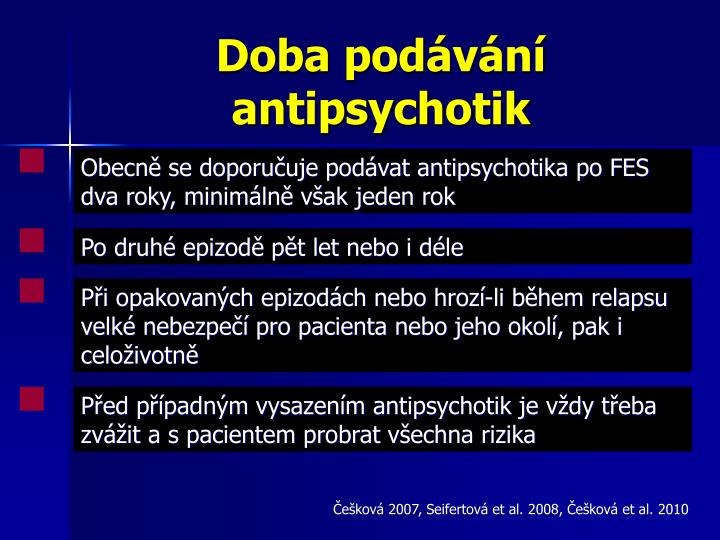 Obecně se doporučuje podávat antipsychotika po FES dva roky, minimálně však jeden rok
