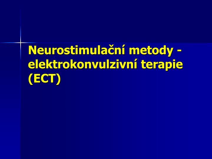 Neurostimulační metody - elektrokonvulzivní terapie (ECT)