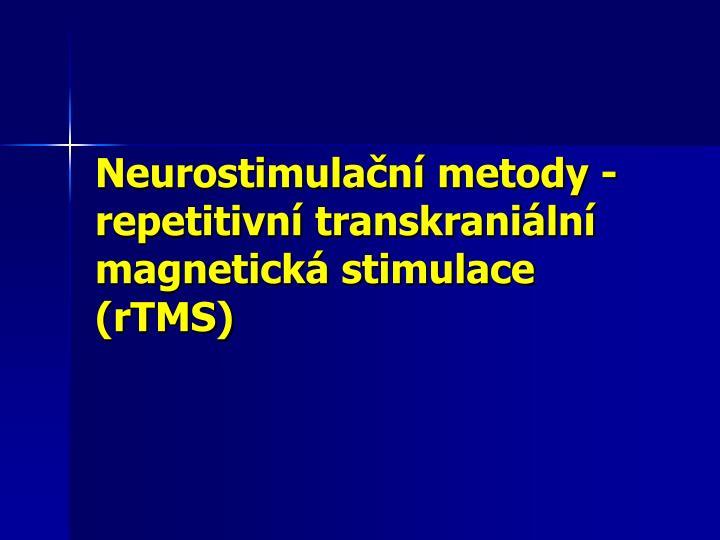 Neurostimulační metody - repetitivní transkraniální magnetická stimulace (rTMS)