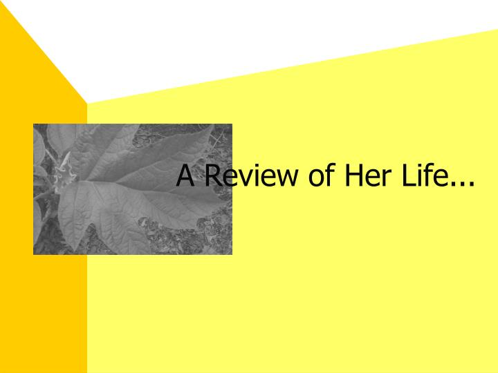 A Review of Her Life...