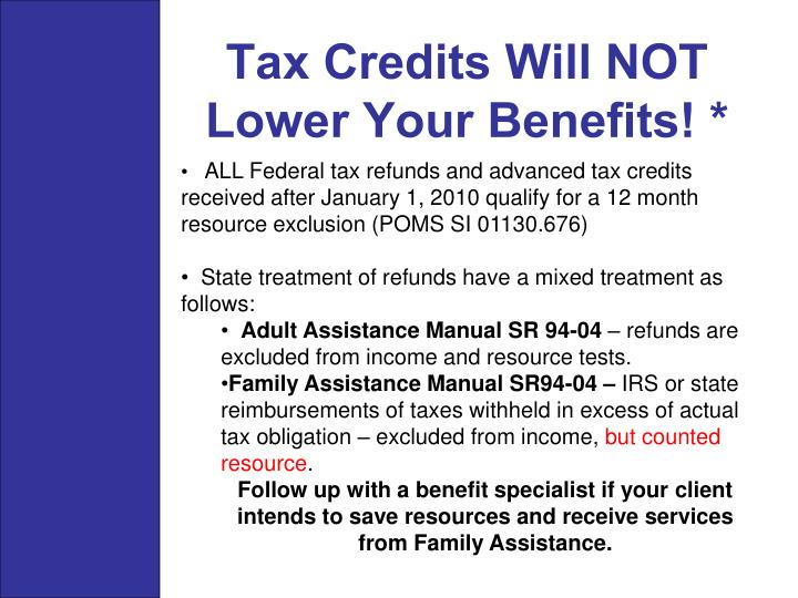 Tax Credits Will NOT Lower Your Benefits! *