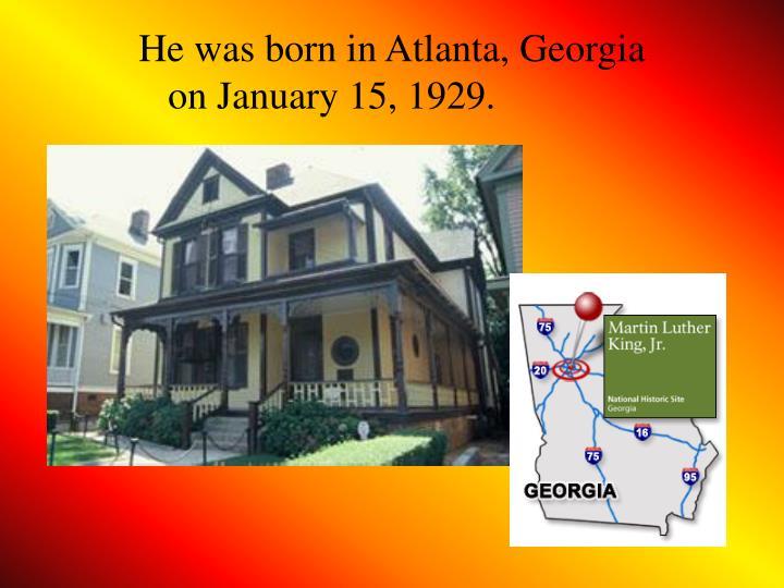 He was born in Atlanta, Georgia on January 15, 1929.