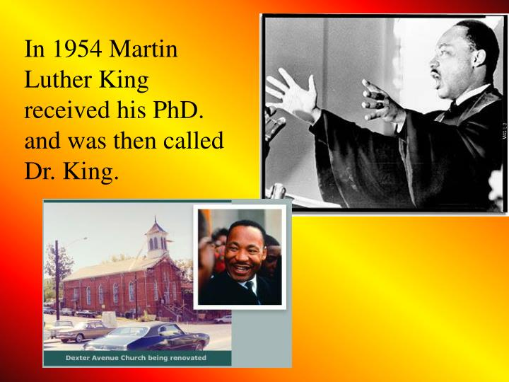 In 1954 Martin Luther King received his PhD. and was then called Dr. King.