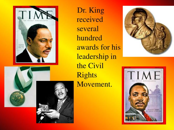 Dr. King received several hundred awards for his leadership in the Civil Rights Movement.