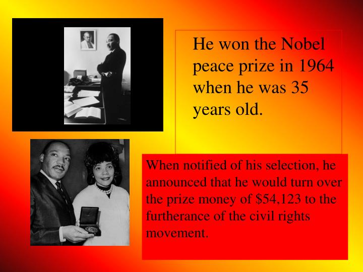 He won the Nobel peace prize in 1964 when he was 35 years old.