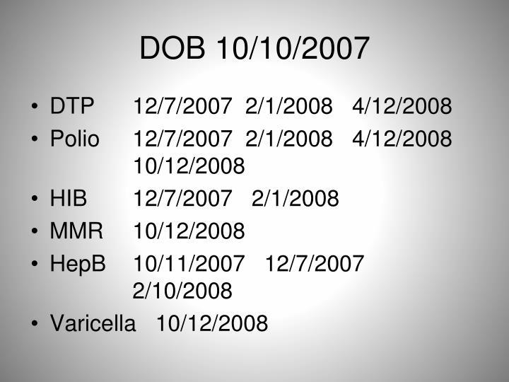 DOB 10/10/2007
