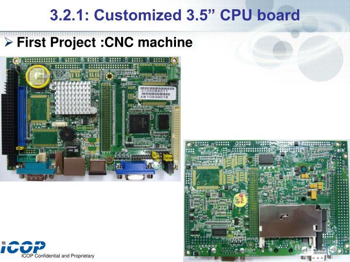 "3.2.1: Customized 3.5"" CPU board"