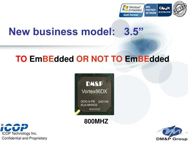 "New business model:   3.5"""
