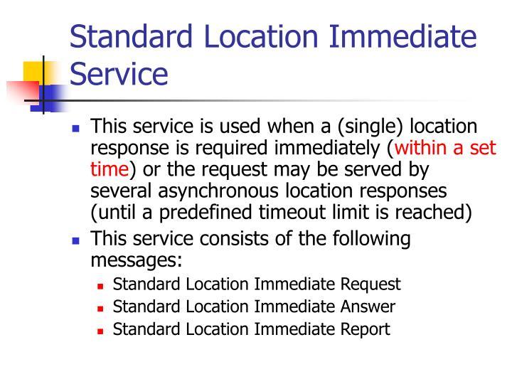 Standard Location Immediate Service