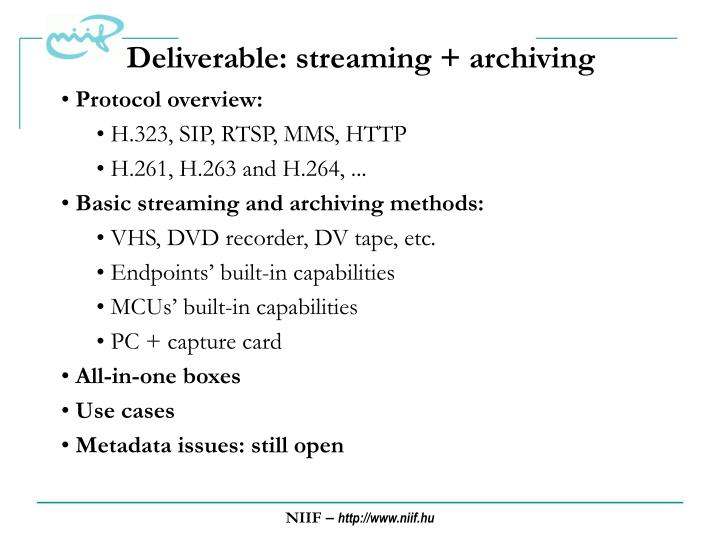 Deliverable: streaming + archiving