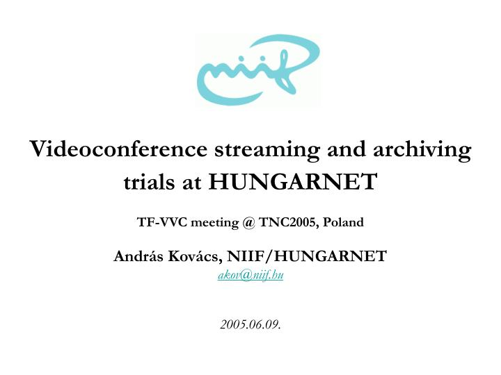 videoconference streaming and archiving trials at hungarnet