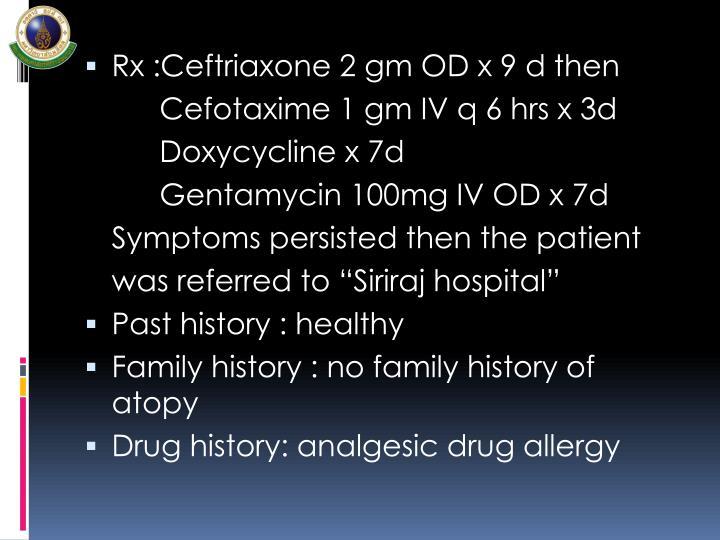 Rx :Ceftriaxone 2 gm OD x 9 d then