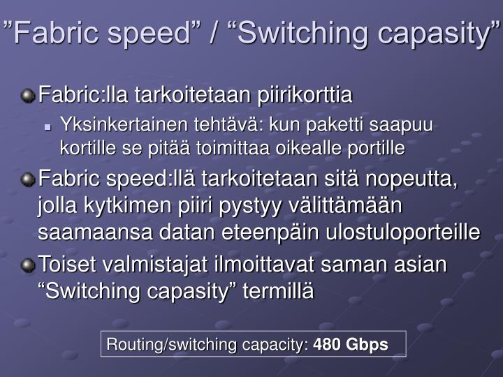 """Fabric speed"" / ""Switching capasity"""