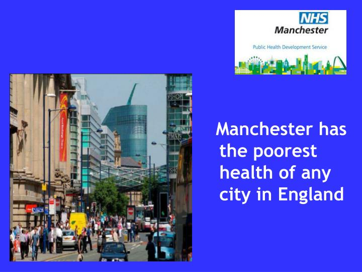 Manchester has the poorest health of any  city in England