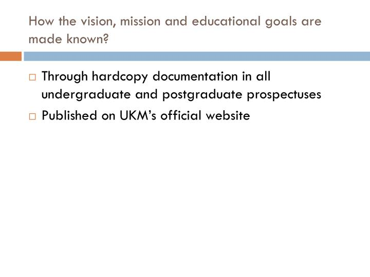 How the vision, mission and educational goals are made known?