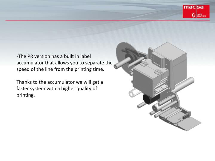 The PR version has a built in label accumulator that allows you to separate the speed of the line from the printing time.