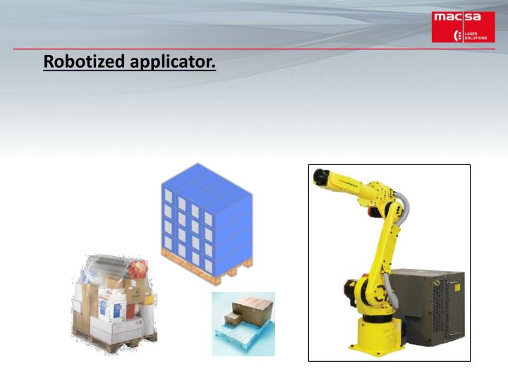 Robotized applicator.