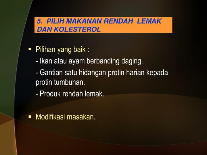 5.  PILIH MAKANAN RENDAH  LEMAK DAN KOLESTEROL