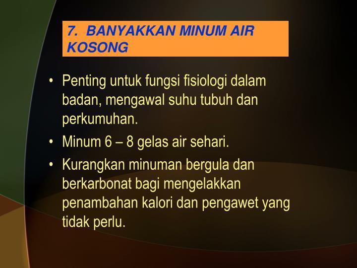 7.  BANYAKKAN MINUM AIR KOSONG