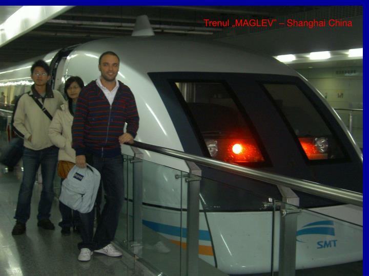 "Trenul ""MAGLEV"" – Shanghai China"
