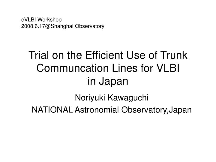 trial on the efficient use of trunk communcation lines for vlbi in japan