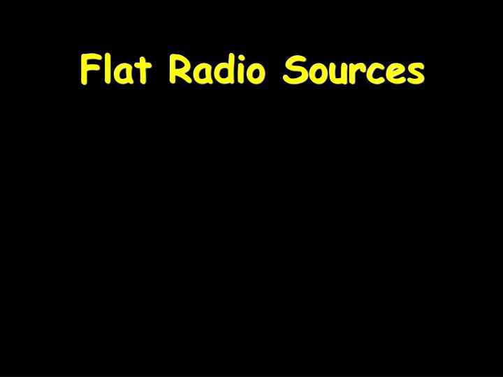 Flat radio sources