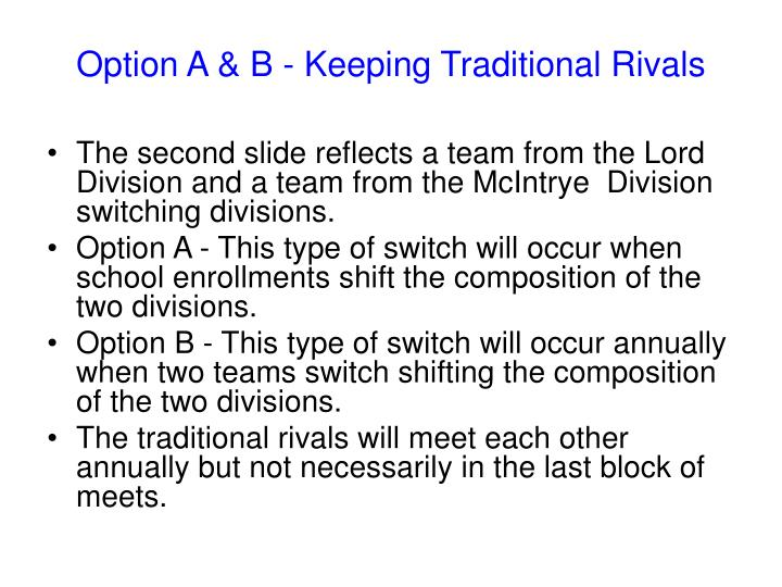 Option A & B - Keeping Traditional Rivals