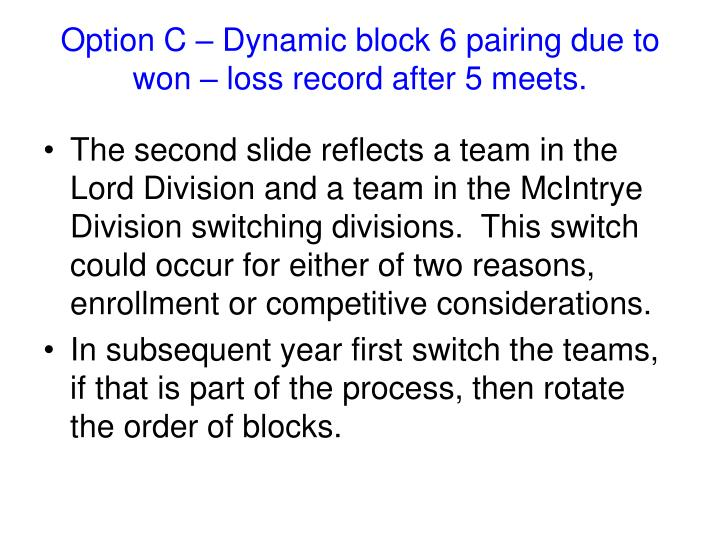 Option C – Dynamic block 6 pairing due to won – loss record after 5 meets.