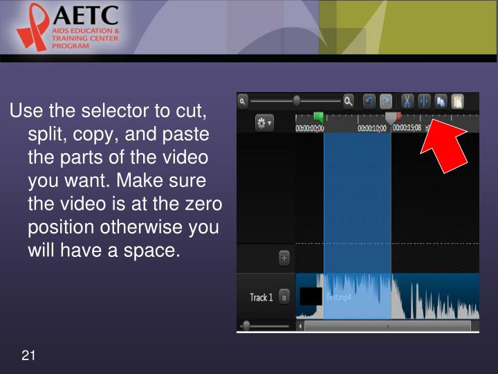 Use the selector to cut, split, copy, and paste the parts of the video you want. Make sure the video is at the zero position otherwise you will have a space.