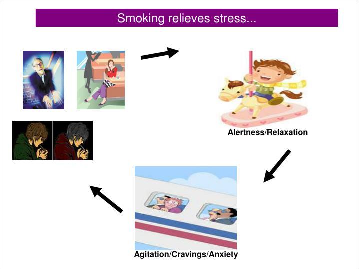 Smoking relieves stress...