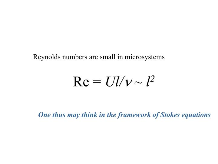 Reynolds numbers are small in microsystems
