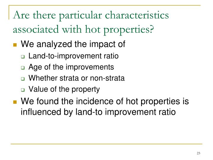 Are there particular characteristics associated with hot properties?