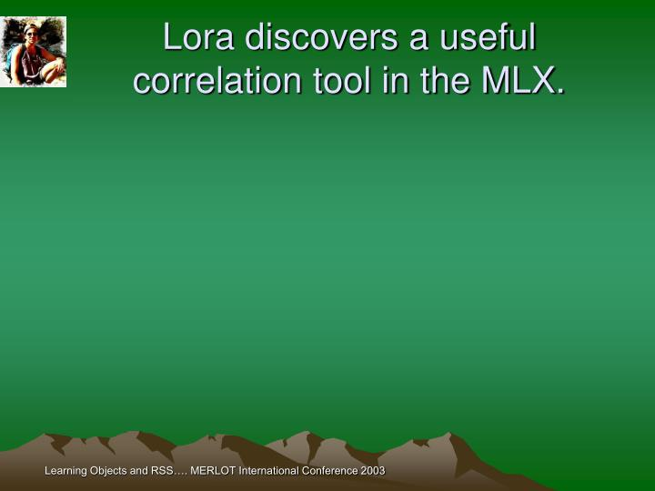 Lora discovers a useful correlation tool in the MLX.