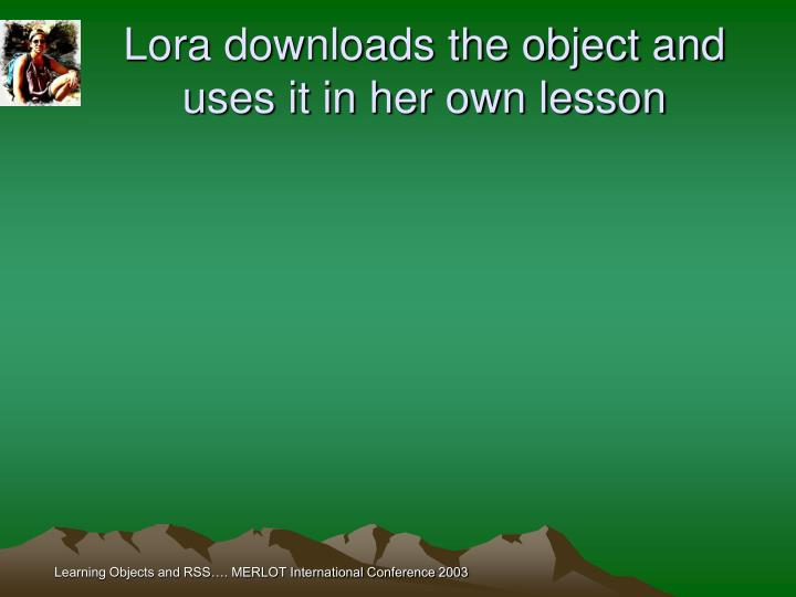 Lora downloads the object and uses it in her own lesson
