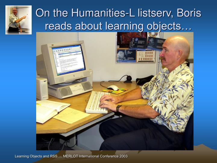 On the Humanities-L listserv, Boris reads about learning objects…