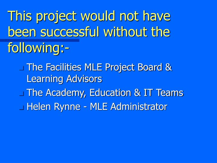 This project would not have been successful without the following:-