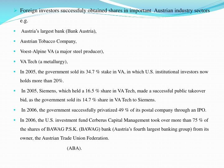Foreign investors successfuly obtained shares in important  Austrian industry sectors e.g.
