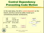 control dependency preventing code motion