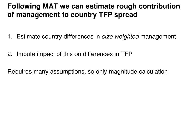 Following MAT we can estimate rough contribution of management to country TFP spread