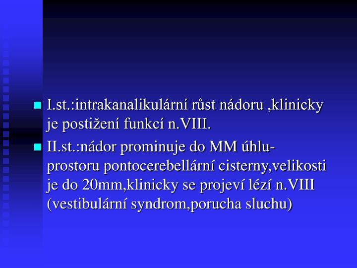 I.st.:intrakanalikulární růst nádoru ,klinicky je postižení funkcí n.VIII.