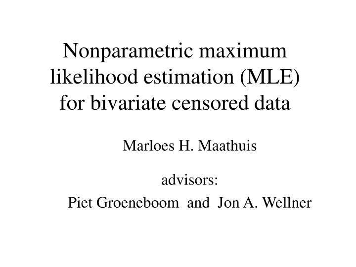 nonparametric maximum likelihood estimation mle for bivariate censored data