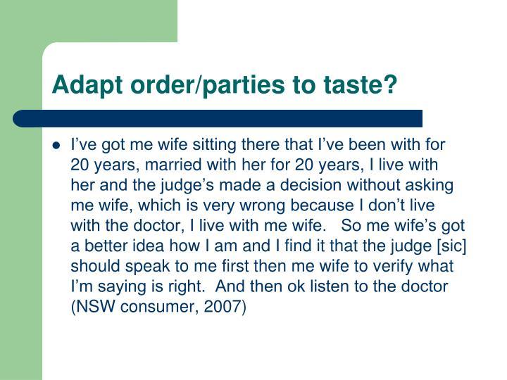 Adapt order/parties to taste?
