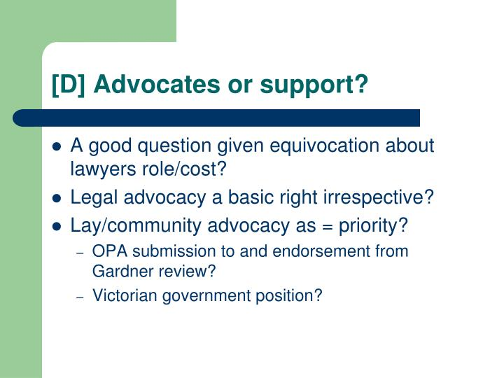 [D] Advocates or support?
