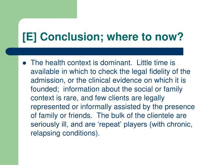 [E] Conclusion; where to now?