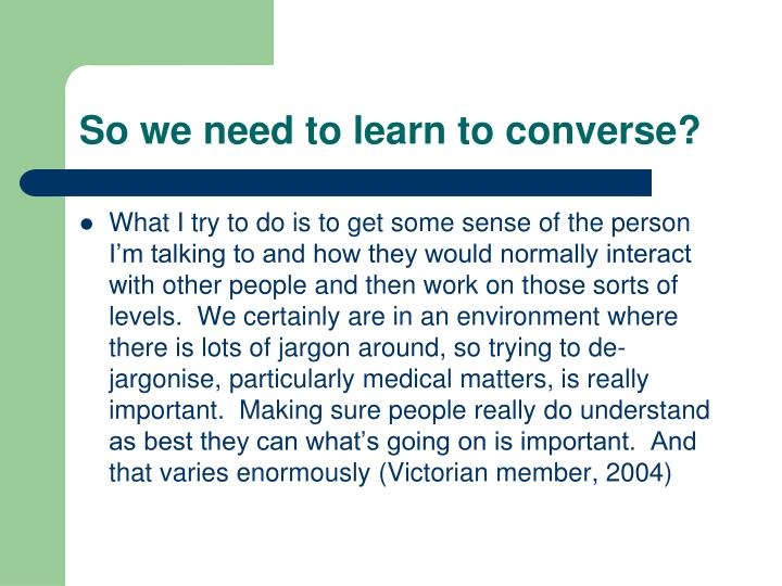 So we need to learn to converse?